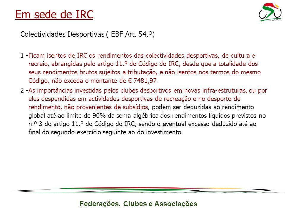 Em sede de IRC Colectividades Desportivas ( EBF Art. 54.º)
