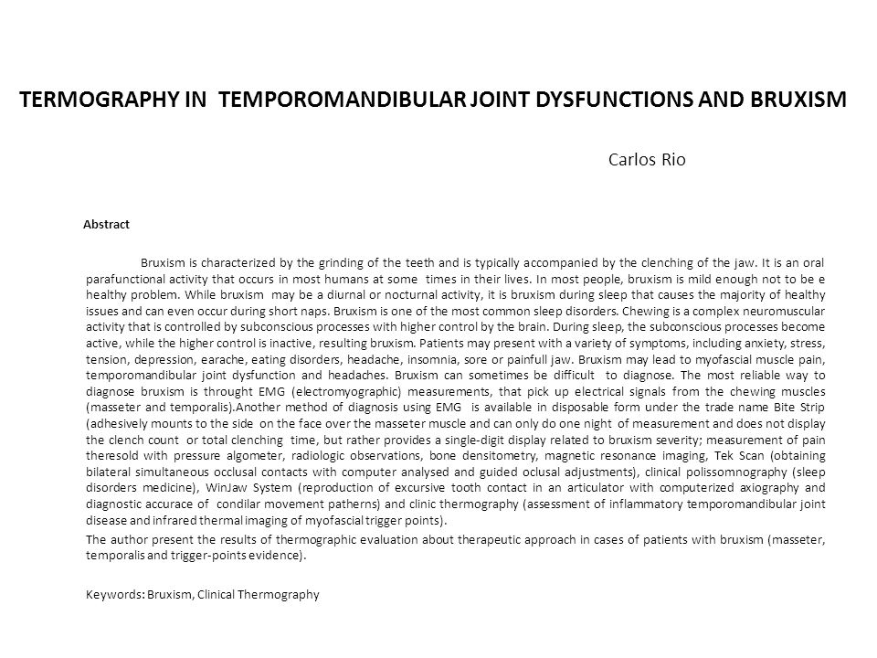 TERMOGRAPHY IN TEMPOROMANDIBULAR JOINT DYSFUNCTIONS AND BRUXISM Carlos Rio
