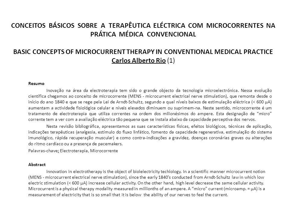 CONCEITOS BÁSICOS SOBRE A TERAPÊUTICA ELÉCTRICA COM MICROCORRENTES NA PRÁTICA MÉDICA CONVENCIONAL BASIC CONCEPTS OF MICROCURRENT THERAPY IN CONVENTIONAL MEDICAL PRACTICE Carlos Alberto Rio (1)