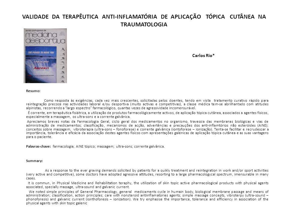 VALIDADE DA TERAPÊUTICA ANTI-INFLAMATÓRIA DE APLICAÇÃO TÓPICA CUTÂNEA NA TRAUMATOLOGIA Carlos Rio*