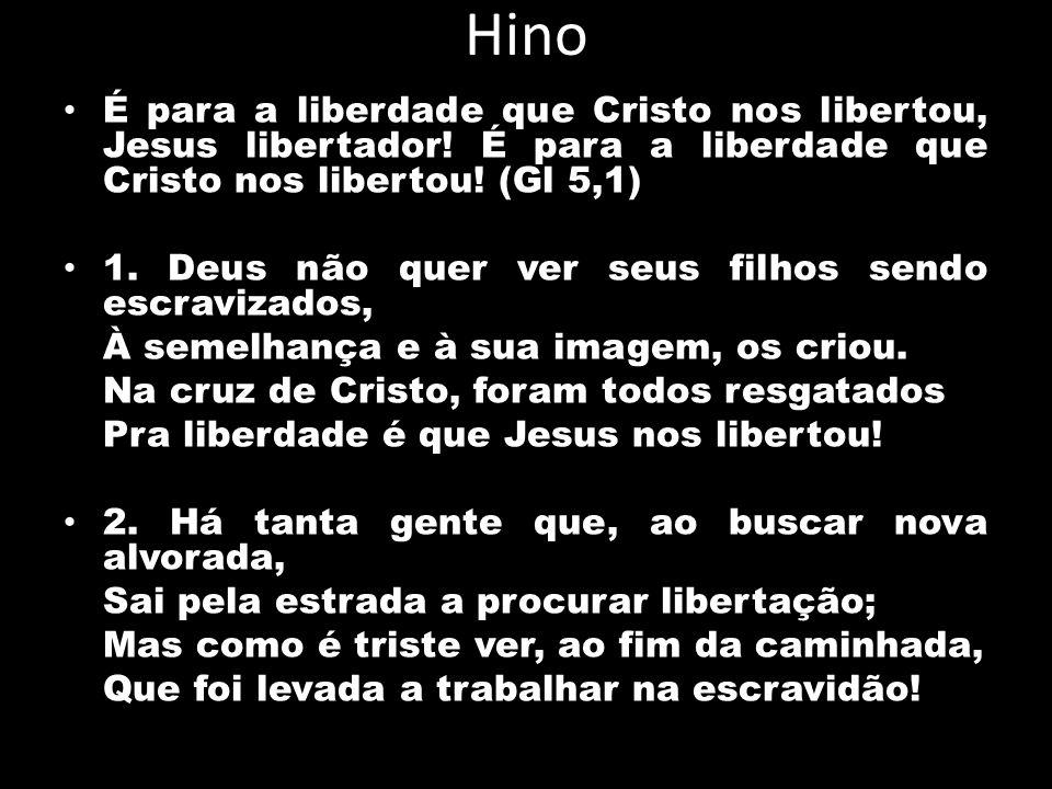 Hino É para a liberdade que Cristo nos libertou, Jesus libertador! É para a liberdade que Cristo nos libertou! (Gl 5,1)