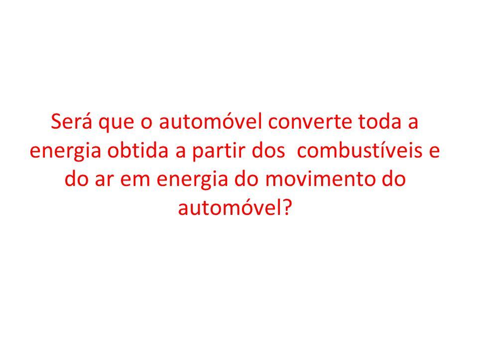 Será que o automóvel converte toda a energia obtida a partir dos combustíveis e do ar em energia do movimento do automóvel
