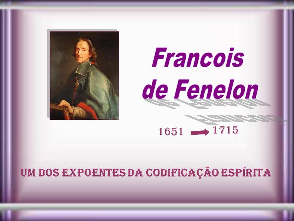 Francois de Fenelon 1651 1715 Um dos expoentes da Codificação Espírita