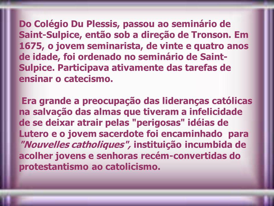 Do Colégio Du Plessis, passou ao seminário de Saint-Sulpice, então sob a direção de Tronson. Em 1675, o jovem seminarista, de vinte e quatro anos de idade, foi ordenado no seminário de Saint-Sulpice. Participava ativamente das tarefas de ensinar o catecismo.