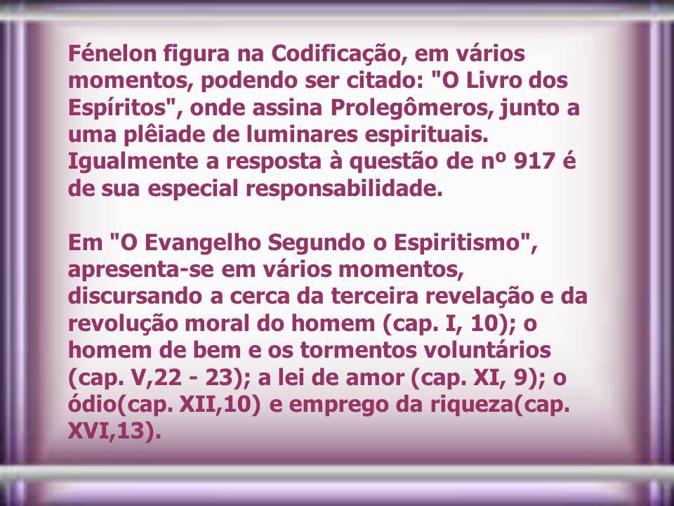 Fénelon figura na Codificação, em vários momentos, podendo ser citado: O Livro dos Espíritos , onde assina Prolegômeros, junto a uma plêiade de luminares espirituais. Igualmente a resposta à questão de nº 917 é de sua especial responsabilidade.