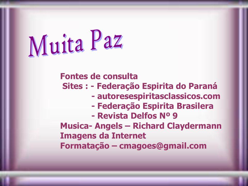 Muita Paz Fontes de consulta Sites : - Federação Espirita do Paraná