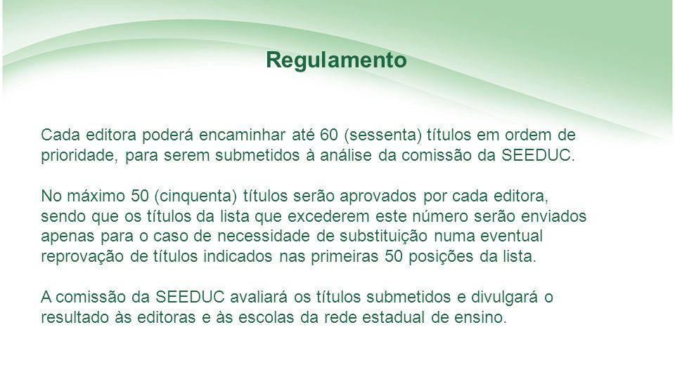 Regulamento Cada editora poderá encaminhar até 60 (sessenta) títulos em ordem de. prioridade, para serem submetidos à análise da comissão da SEEDUC.