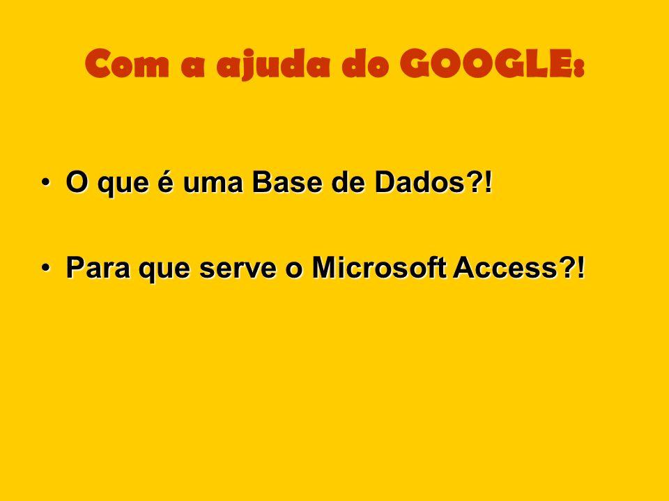 Com a ajuda do GOOGLE: O que é uma Base de Dados !