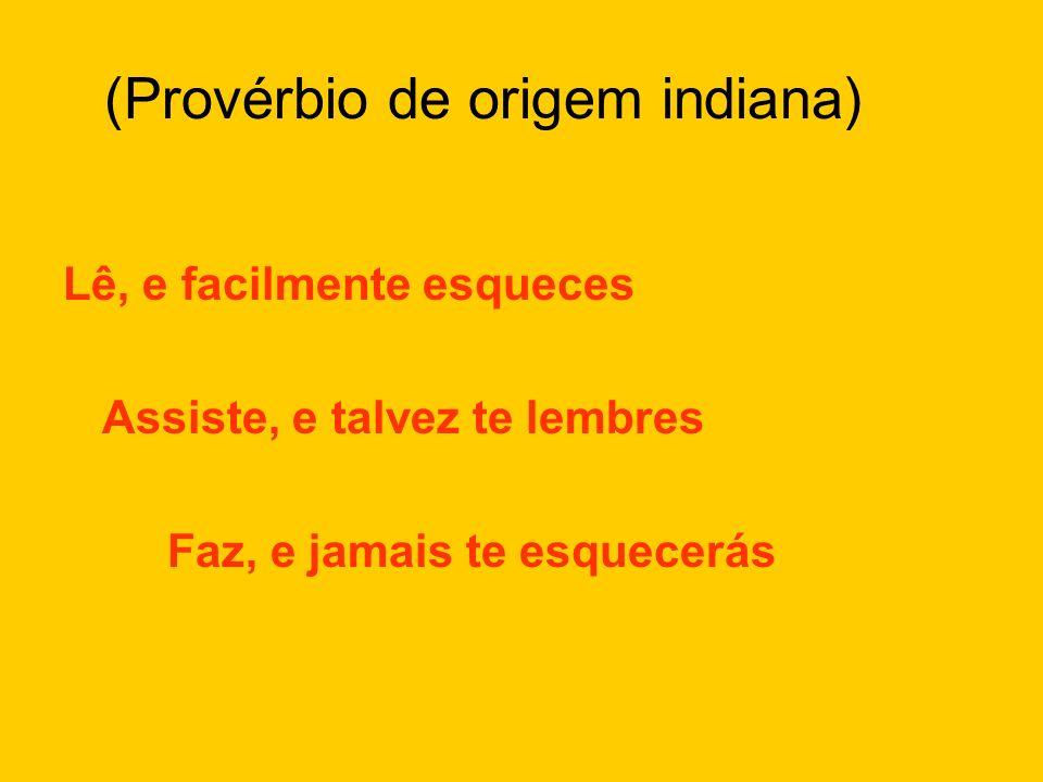 (Provérbio de origem indiana)