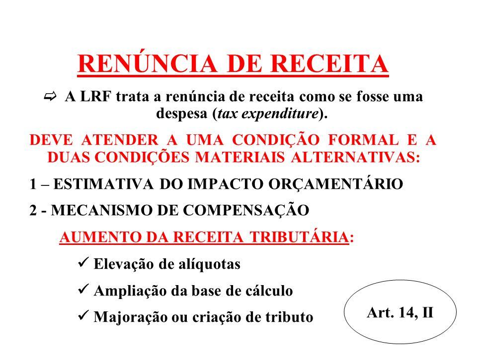 RENÚNCIA DE RECEITA A LRF trata a renúncia de receita como se fosse uma despesa (tax expenditure).