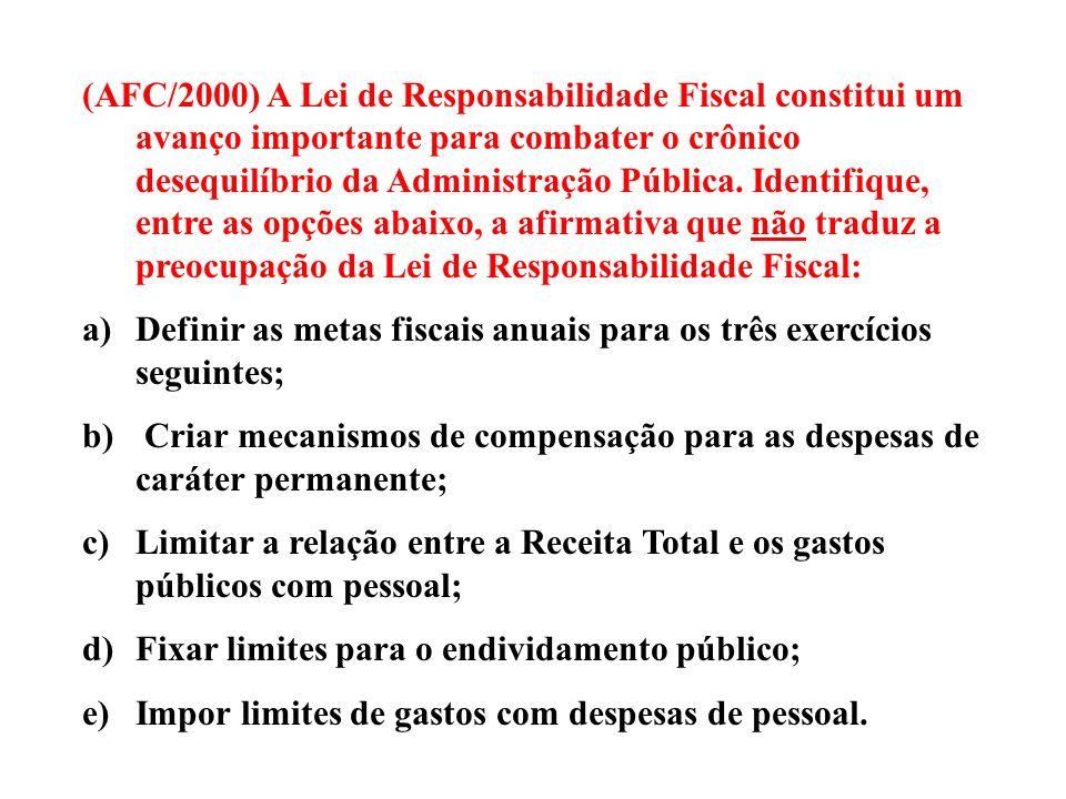 (AFC/2000) A Lei de Responsabilidade Fiscal constitui um avanço importante para combater o crônico desequilíbrio da Administração Pública. Identifique, entre as opções abaixo, a afirmativa que não traduz a preocupação da Lei de Responsabilidade Fiscal:
