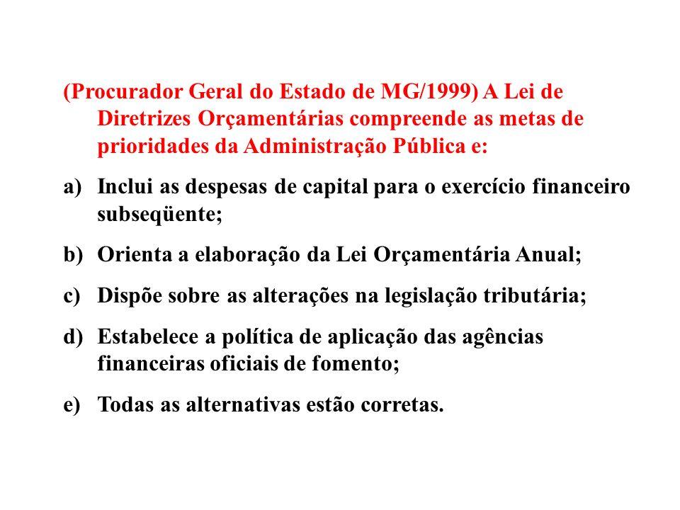 (Procurador Geral do Estado de MG/1999) A Lei de Diretrizes Orçamentárias compreende as metas de prioridades da Administração Pública e: