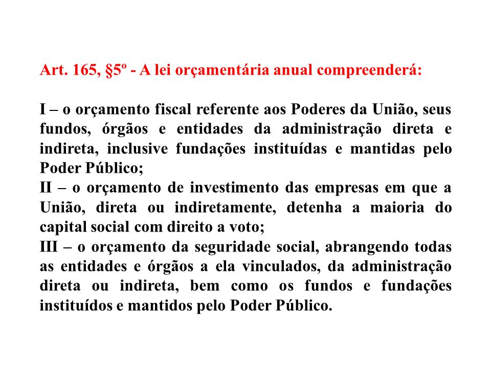 Art. 165, §5º - A lei orçamentária anual compreenderá: