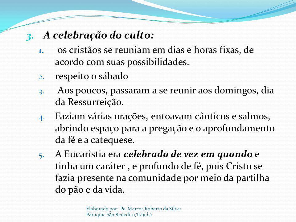 A celebração do culto: os cristãos se reuniam em dias e horas fixas, de acordo com suas possibilidades.