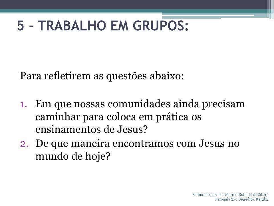 5 - TRABALHO EM GRUPOS: Para refletirem as questões abaixo: