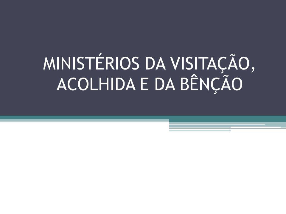 MINISTÉRIOS DA VISITAÇÃO, ACOLHIDA E DA BÊNÇÃO