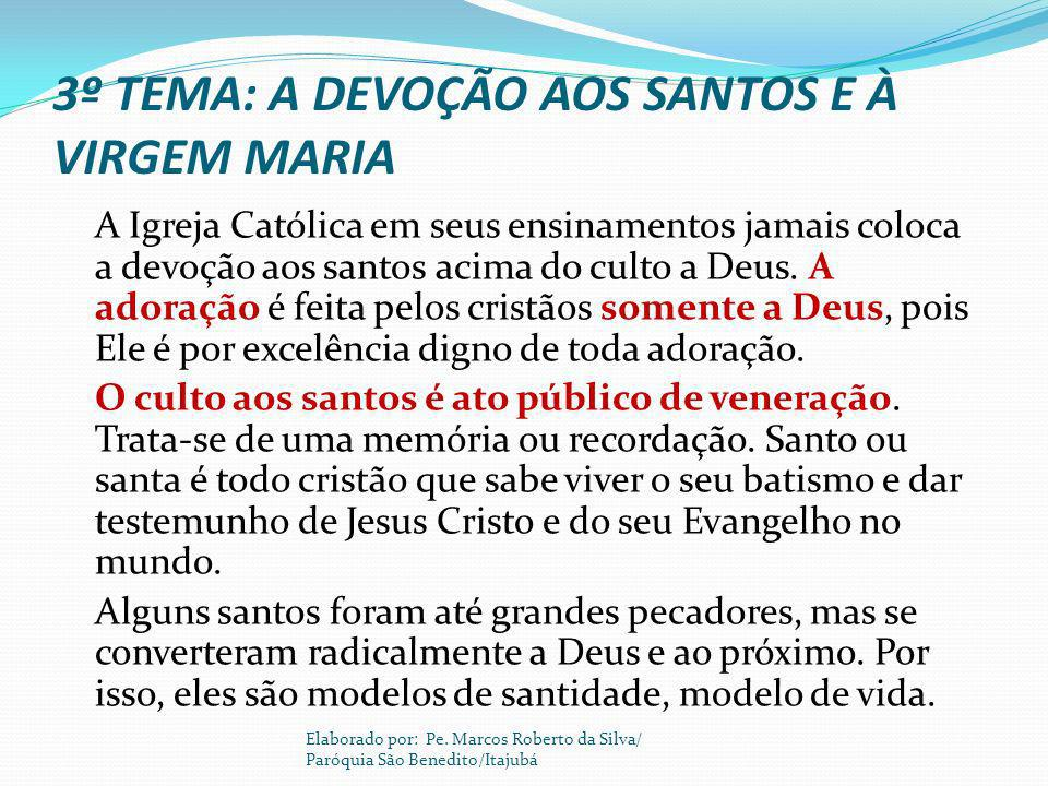 3º TEMA: A DEVOÇÃO AOS SANTOS E À VIRGEM MARIA