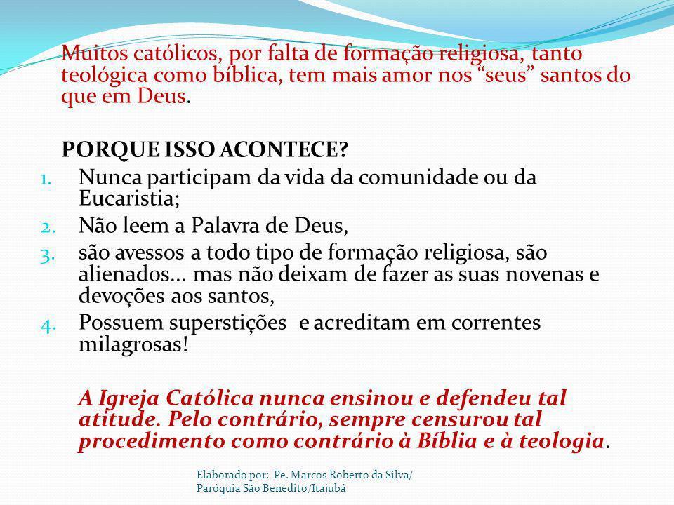 Nunca participam da vida da comunidade ou da Eucaristia;