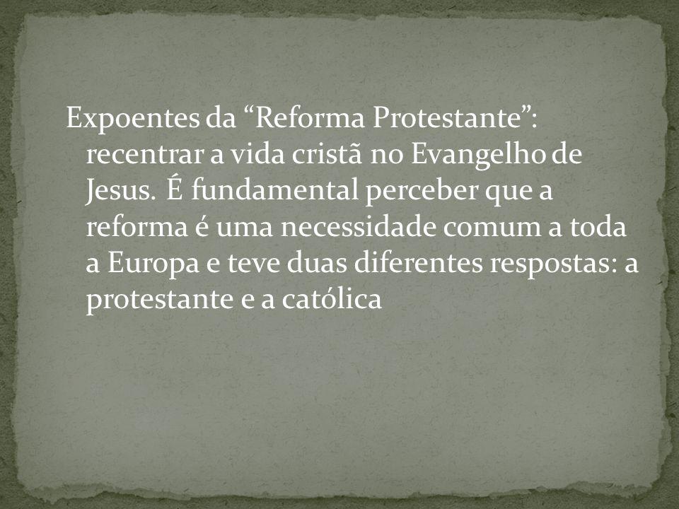 Expoentes da Reforma Protestante : recentrar a vida cristã no Evangelho de Jesus.