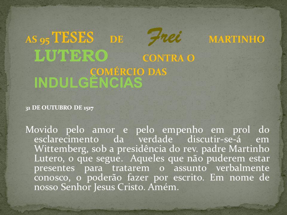 AS 95 TESES DE Frei MARTINHO LUTERO CONTRA O