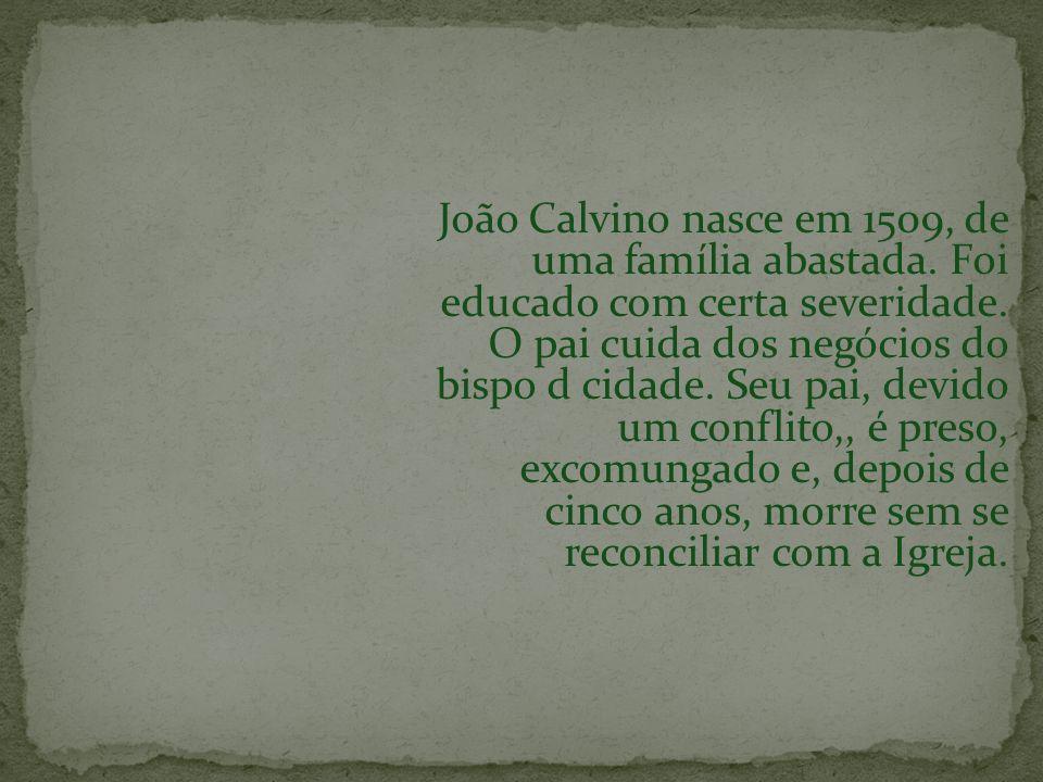 João Calvino nasce em 1509, de uma família abastada