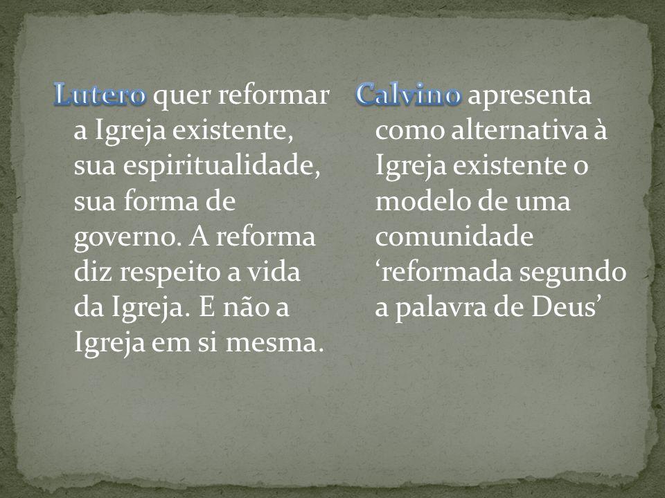 Lutero quer reformar a Igreja existente, sua espiritualidade, sua forma de governo. A reforma diz respeito a vida da Igreja. E não a Igreja em si mesma.