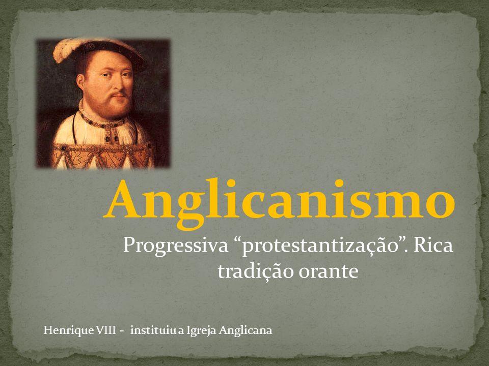 Anglicanismo Progressiva protestantização . Rica tradição orante