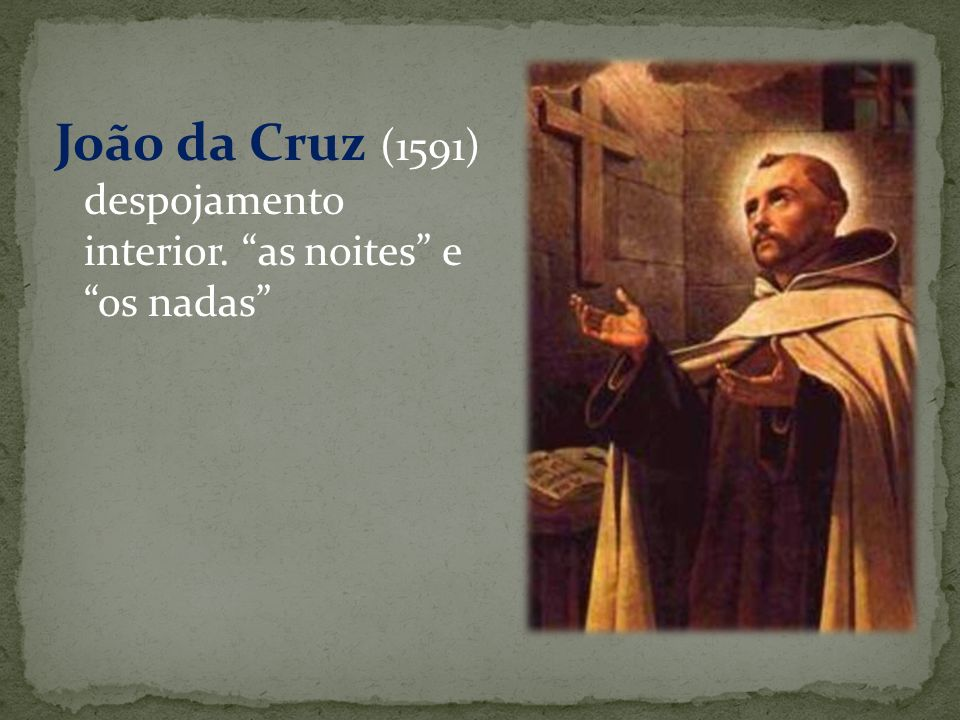 João da Cruz (1591) despojamento interior. as noites e os nadas