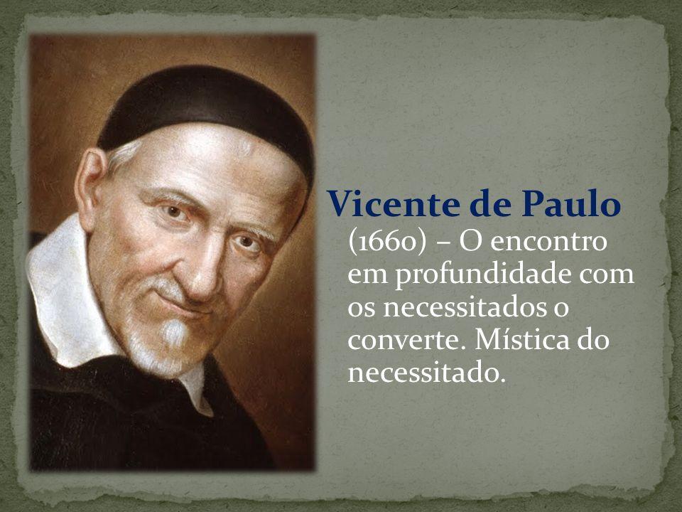 Vicente de Paulo (1660) – O encontro em profundidade com os necessitados o converte.