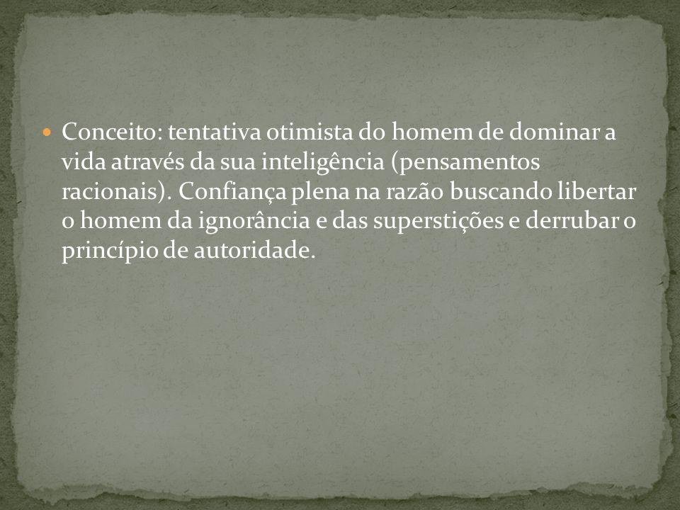 Conceito: tentativa otimista do homem de dominar a vida através da sua inteligência (pensamentos racionais).