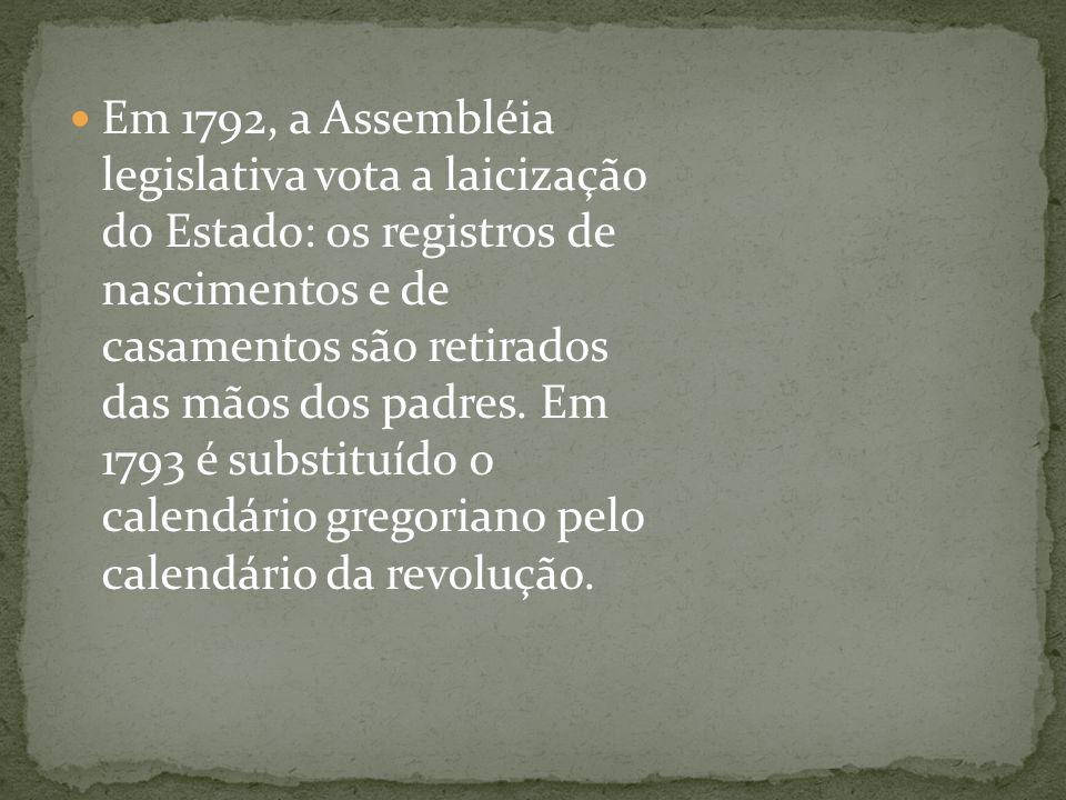 Em 1792, a Assembléia legislativa vota a laicização do Estado: os registros de nascimentos e de casamentos são retirados das mãos dos padres.
