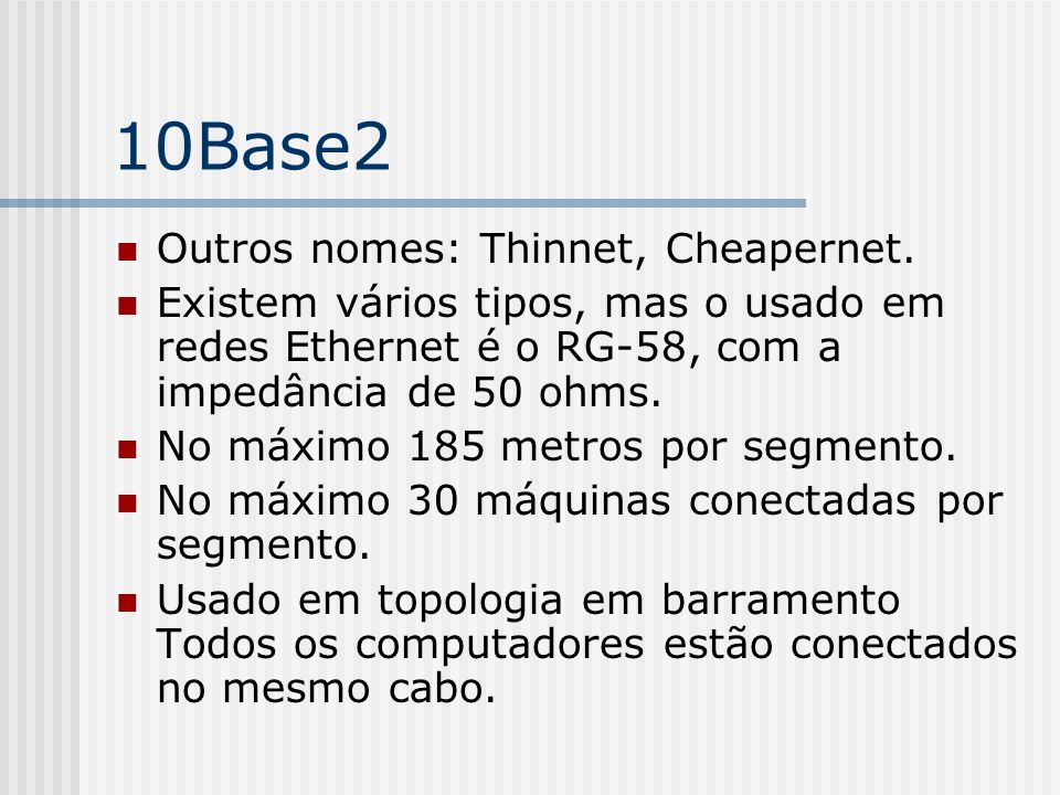 10Base2 Outros nomes: Thinnet, Cheapernet.