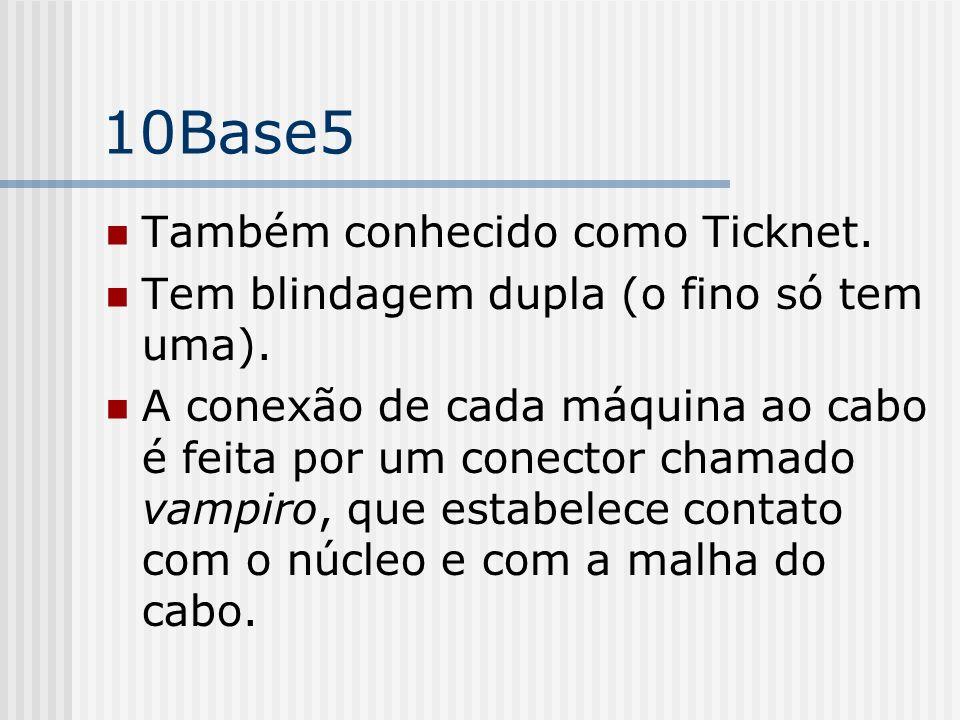 10Base5 Também conhecido como Ticknet.