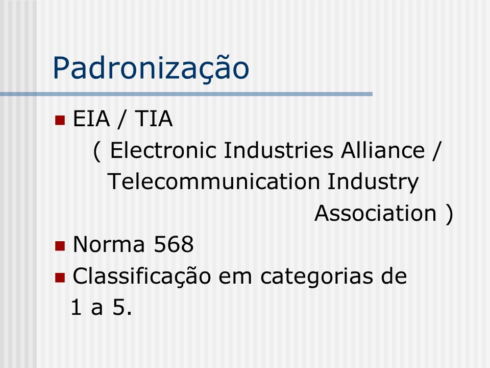 Padronização EIA / TIA ( Electronic Industries Alliance /