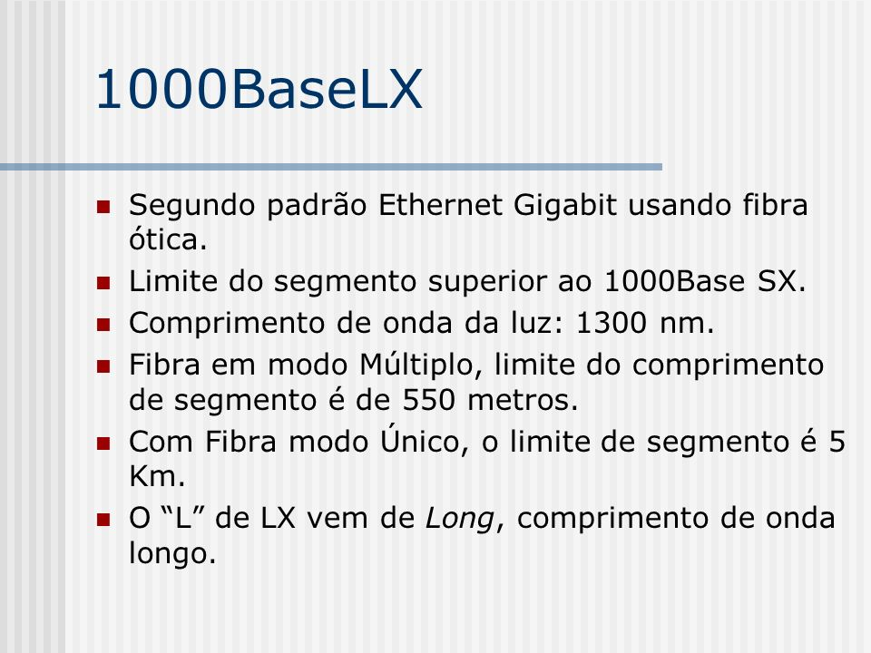 1000BaseLX Segundo padrão Ethernet Gigabit usando fibra ótica.