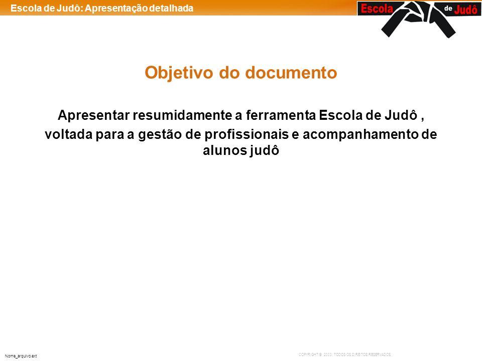 Objetivo do documento Apresentar resumidamente a ferramenta Escola de Judô , voltada para a gestão de profissionais e acompanhamento de alunos judô.
