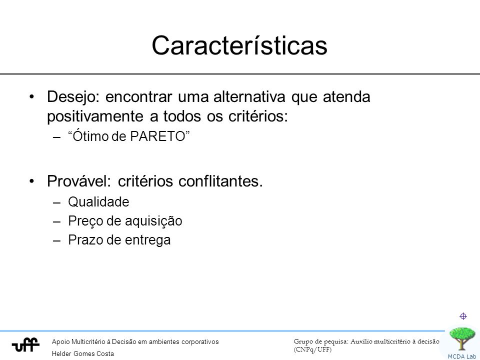 Características Desejo: encontrar uma alternativa que atenda positivamente a todos os critérios: Ótimo de PARETO