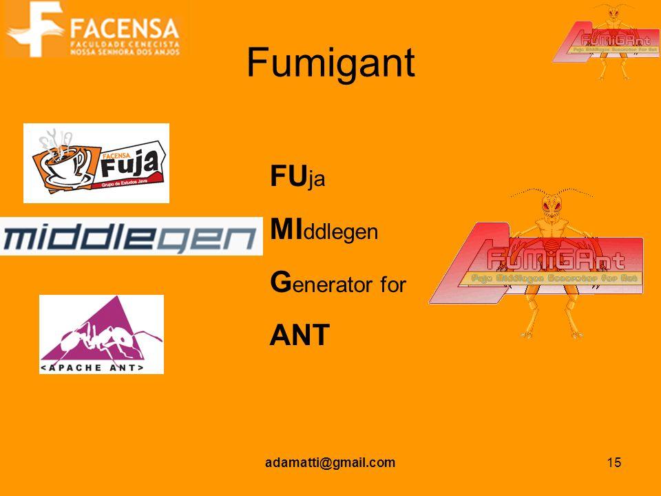 Fumigant FUja MIddlegen Generator for ANT adamatti@gmail.com