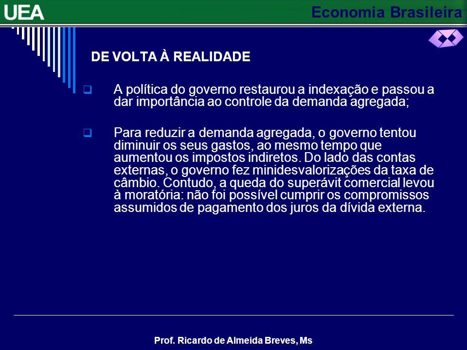 DE VOLTA À REALIDADE A política do governo restaurou a indexação e passou a dar importância ao controle da demanda agregada;