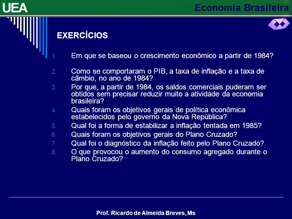 EXERCÍCIOS Em que se baseou o crescimento econômico a partir de 1984