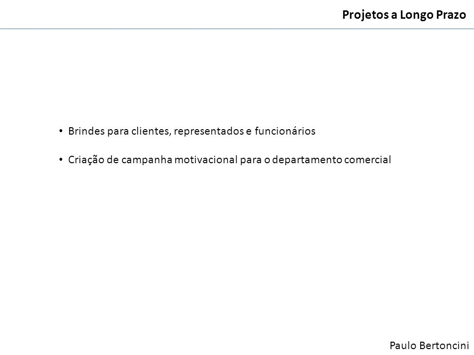 Projetos a Longo Prazo Brindes para clientes, representados e funcionários. Criação de campanha motivacional para o departamento comercial.