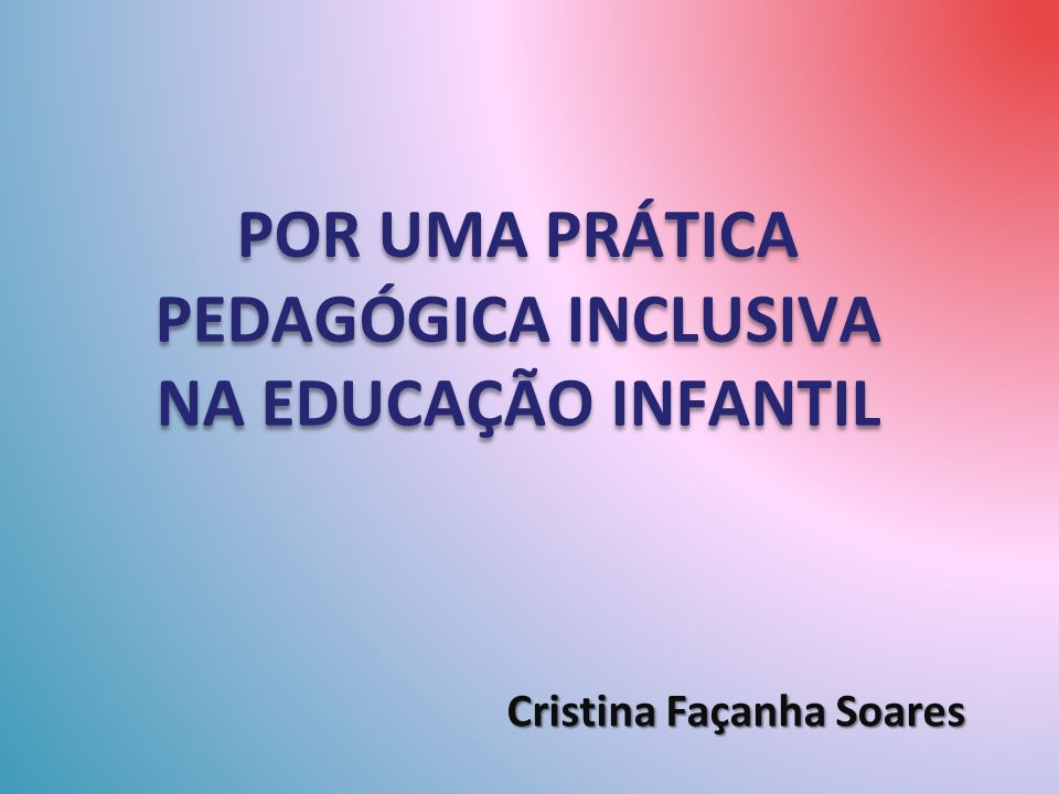 POR UMA PRÁTICA PEDAGÓGICA INCLUSIVA NA EDUCAÇÃO INFANTIL