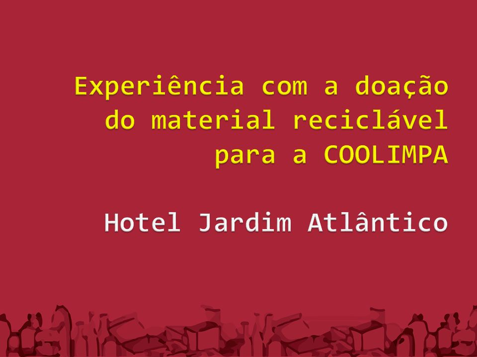 Experiência com a doação do material reciclável para a COOLIMPA Hotel Jardim Atlântico