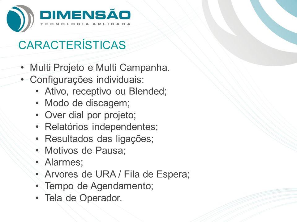 CARACTERÍSTICAS Multi Projeto e Multi Campanha.