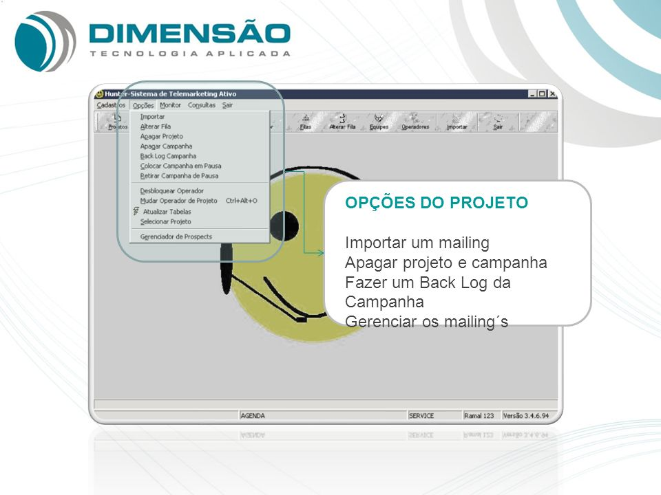 OPÇÕES DO PROJETO Importar um mailing. Apagar projeto e campanha.