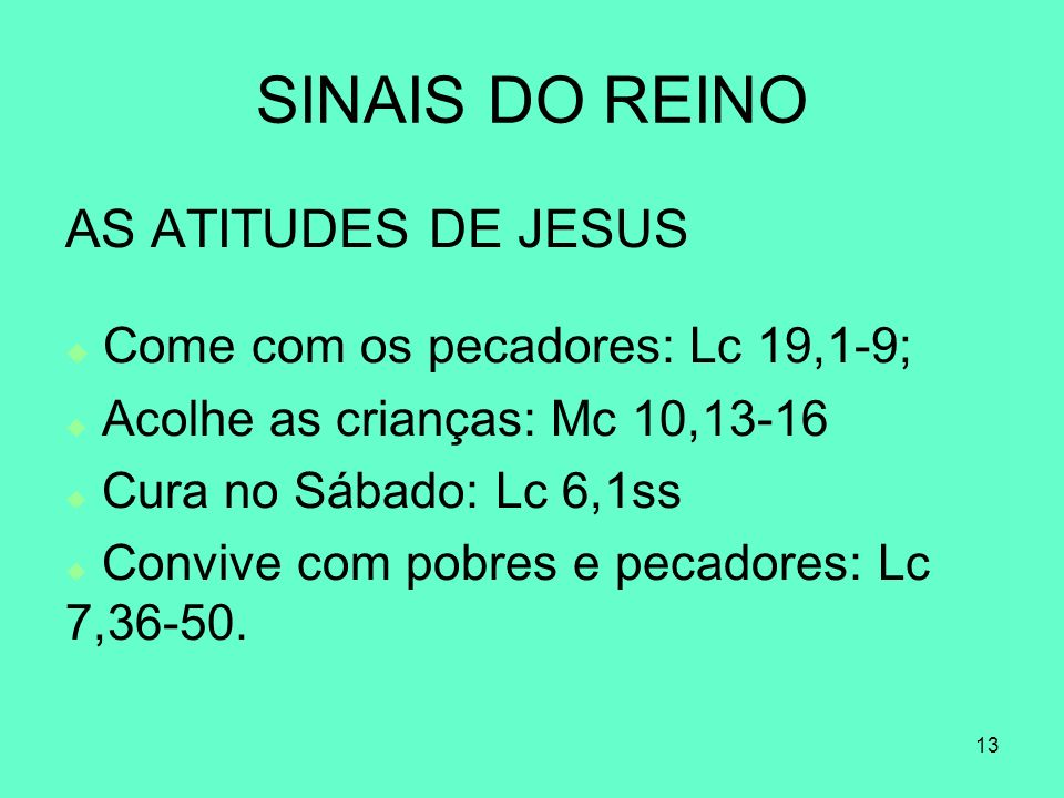 SINAIS DO REINO AS ATITUDES DE JESUS Come com os pecadores: Lc 19,1-9;