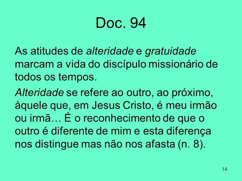 Doc. 94 As atitudes de alteridade e gratuidade marcam a vida do discípulo missionário de todos os tempos.