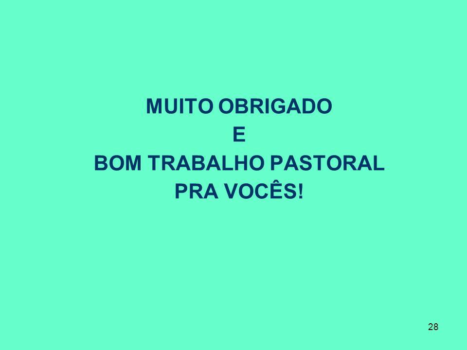 MUITO OBRIGADO E BOM TRABALHO PASTORAL PRA VOCÊS!