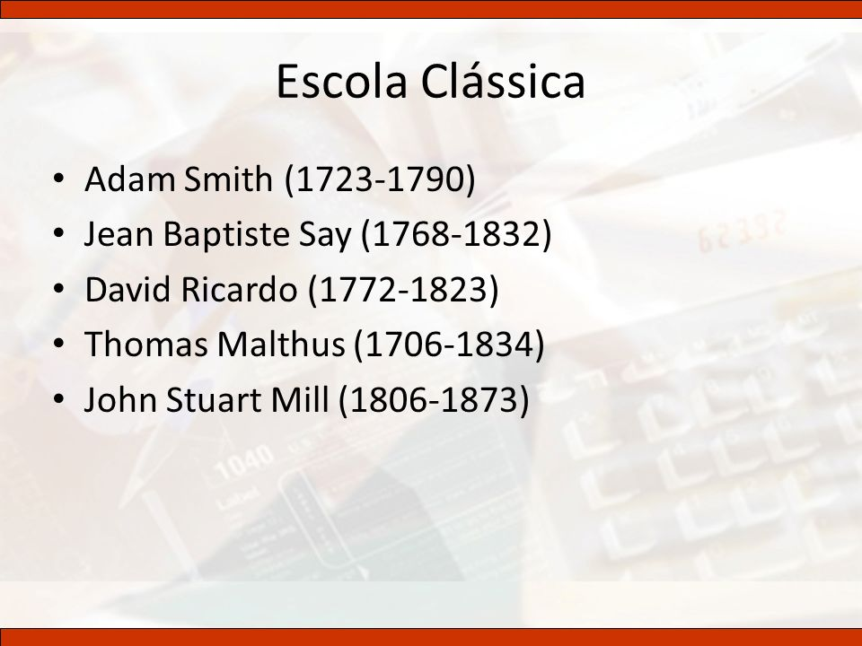 Escola Clássica Adam Smith (1723-1790) Jean Baptiste Say (1768-1832)