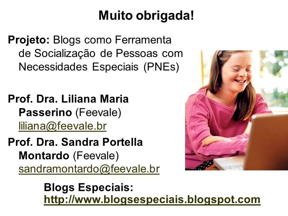 Muito obrigada! Projeto: Blogs como Ferramenta de Socialização de Pessoas com Necessidades Especiais (PNEs)